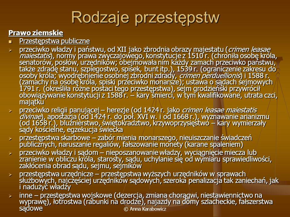 © Anna Karabowicz Rodzaje przestępstw Prawo ziemskie Przestępstwa publiczne Przestępstwa publiczne przeciwko władzy i państwu, od XII jako zbrodnia ob