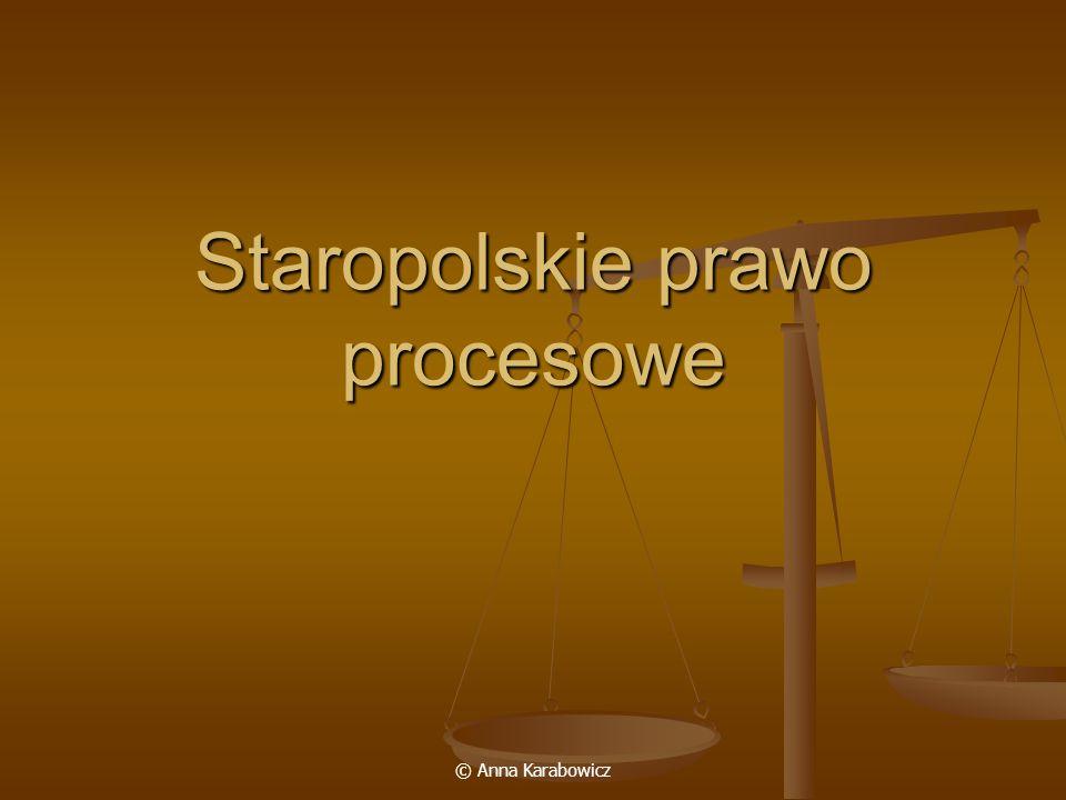 © Anna Karabowicz Staropolskie prawo procesowe
