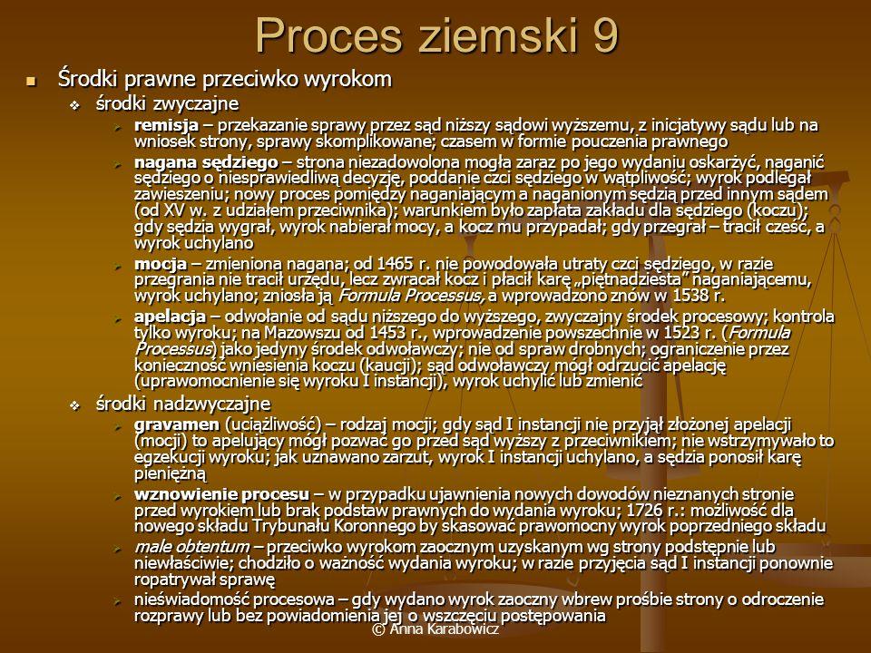 © Anna Karabowicz Proces ziemski 9 Środki prawne przeciwko wyrokom Środki prawne przeciwko wyrokom środki zwyczajne środki zwyczajne remisja – przekaz