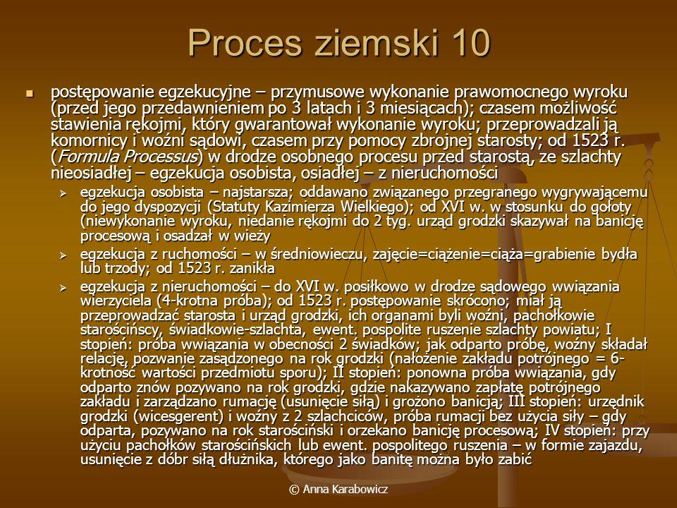 © Anna Karabowicz Proces ziemski 10 postępowanie egzekucyjne – przymusowe wykonanie prawomocnego wyroku (przed jego przedawnieniem po 3 latach i 3 mie