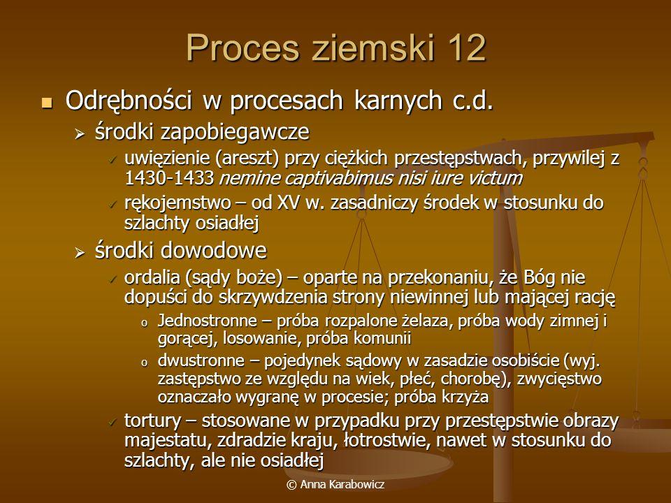 © Anna Karabowicz Proces ziemski 12 Odrębności w procesach karnych c.d. Odrębności w procesach karnych c.d. środki zapobiegawcze środki zapobiegawcze