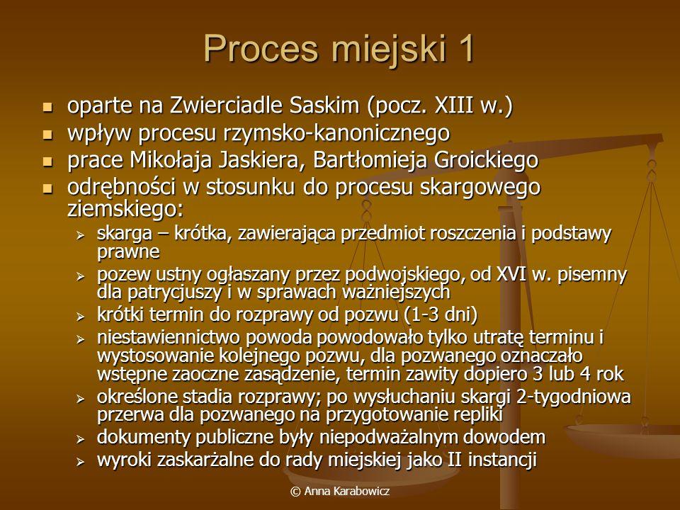 © Anna Karabowicz Proces miejski 1 oparte na Zwierciadle Saskim (pocz. XIII w.) oparte na Zwierciadle Saskim (pocz. XIII w.) wpływ procesu rzymsko-kan
