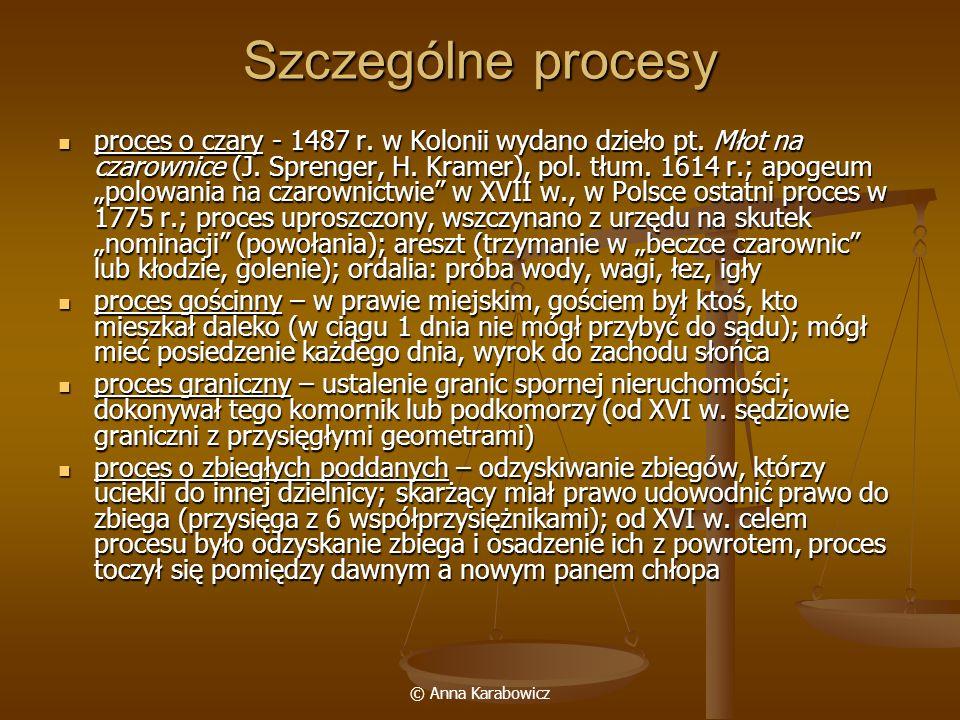 © Anna Karabowicz Szczególne procesy proces o czary - 1487 r. w Kolonii wydano dzieło pt. Młot na czarownice (J. Sprenger, H. Kramer), pol. tłum. 1614