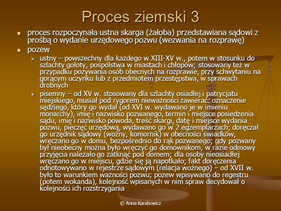© Anna Karabowicz Proces ziemski 3 proces rozpoczynała ustna skarga (żałoba) przedstawiana sądowi z prośbą o wydanie urzędowego pozwu (wezwania na roz