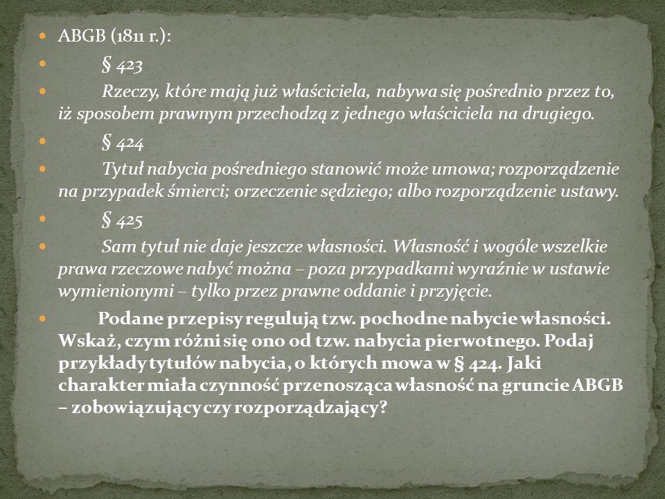 ABGB (1811 r.): § 339 Jakiekolwiek rodzaju byłoby posiadanie, nikomu nie wolno samowolnie go naruszać.