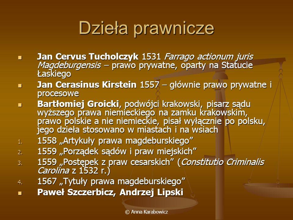© Anna Karabowicz Dzieła prawnicze Jan Cervus Tucholczyk 1531 Farrago actionum juris Magdeburgensis – prawo prywatne, oparty na Statucie Łaskiego Jan
