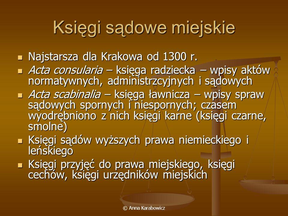 © Anna Karabowicz Księgi sądowe miejskie Najstarsza dla Krakowa od 1300 r. Najstarsza dla Krakowa od 1300 r. Acta consularia – księga radziecka – wpis