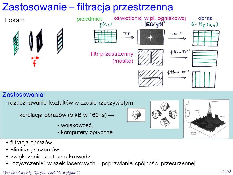 Wojciech Gawlik - Optyka, 2006/07. wykład 11 11/18 filtr przestrzenny (maska) Zastosowanie – filtracja przestrzenna przedmiot obrazoświetlenie w pł. o