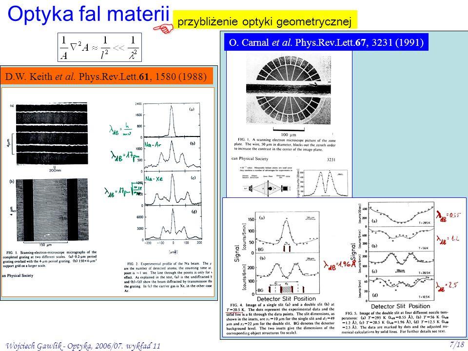 Wojciech Gawlik - Optyka, 2006/07. wykład 11 7/18 Optyka fal materii przybliżenie optyki geometrycznej O. Carnal et al. Phys.Rev.Lett.67, 3231 (1991)