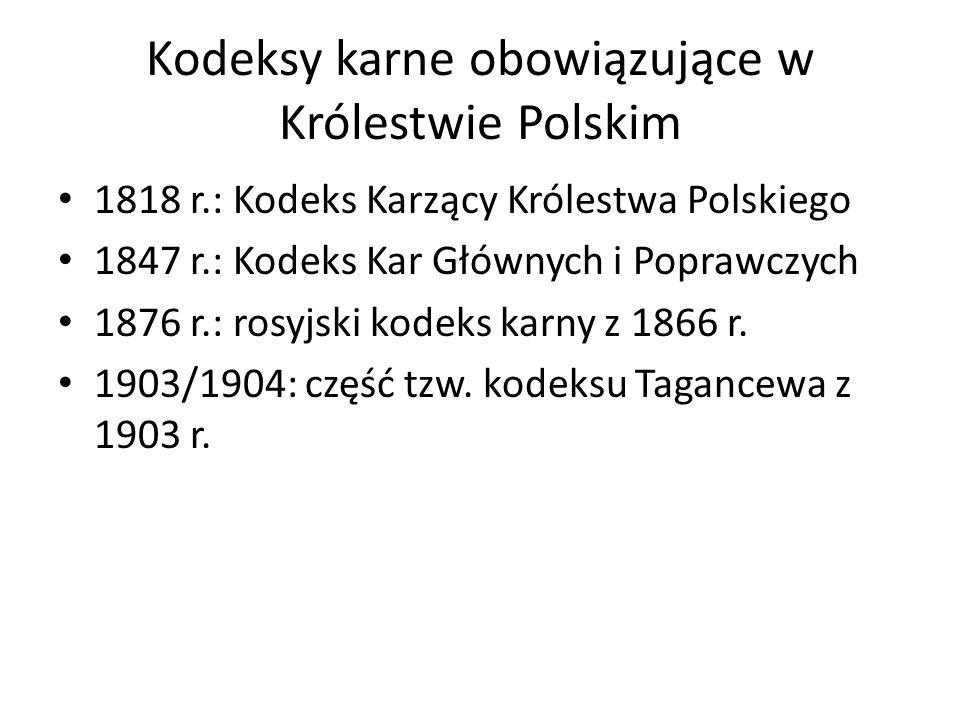 Kodeksy karne obowiązujące w Królestwie Polskim 1818 r.: Kodeks Karzący Królestwa Polskiego 1847 r.: Kodeks Kar Głównych i Poprawczych 1876 r.: rosyjski kodeks karny z 1866 r.