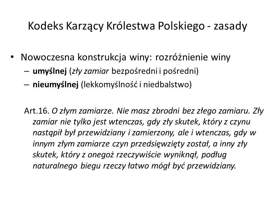 Kodeks Karzący Królestwa Polskiego - zasady Nowoczesna konstrukcja winy: rozróżnienie winy – umyślnej (zły zamiar bezpośredni i pośredni) – nieumyślnej (lekkomyślność i niedbalstwo) Art.16.