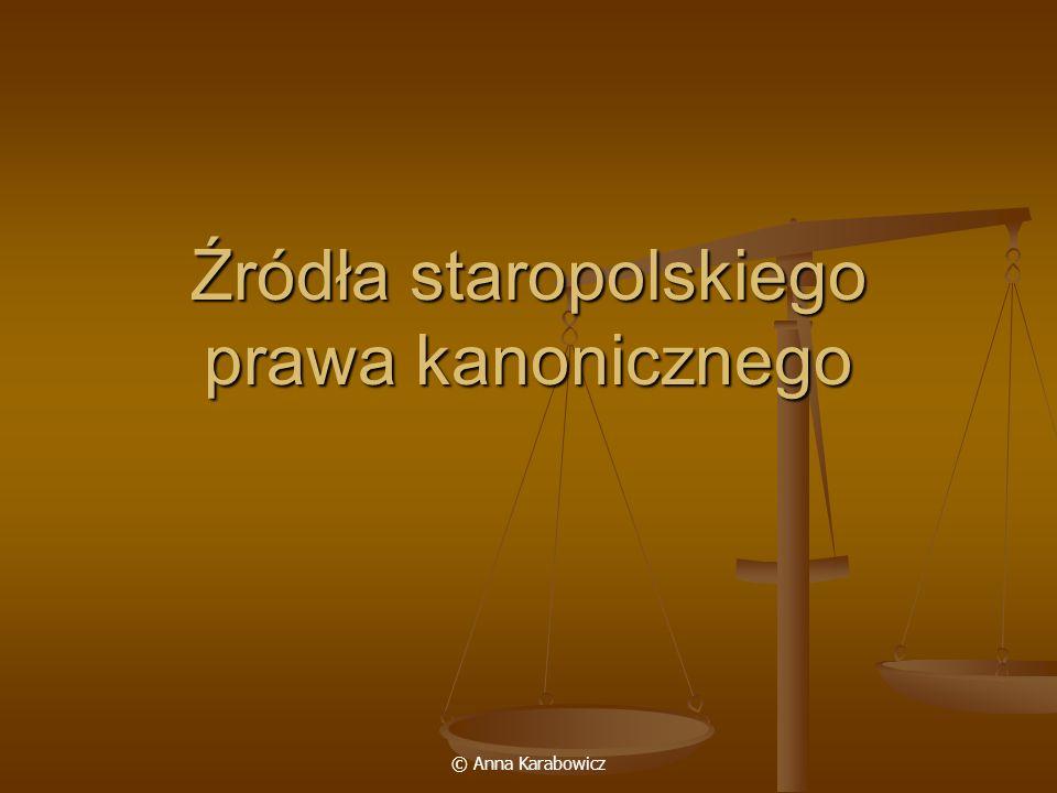 © Anna Karabowicz Źródła staropolskiego prawa kanonicznego