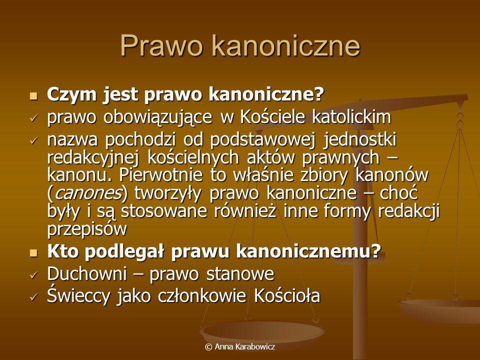 © Anna Karabowicz Prawo kanoniczne Czym jest prawo kanoniczne? Czym jest prawo kanoniczne? prawo obowiązujące w Kościele katolickim prawo obowiązujące