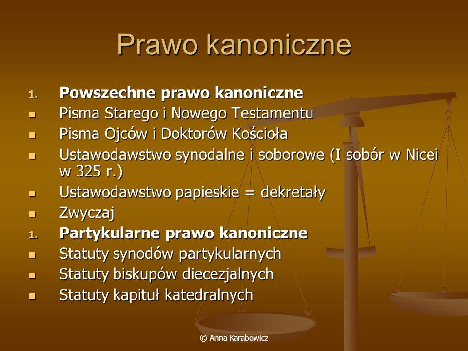 © Anna Karabowicz Prawo kanoniczne 1. Powszechne prawo kanoniczne Pisma Starego i Nowego Testamentu Pisma Starego i Nowego Testamentu Pisma Ojców i Do