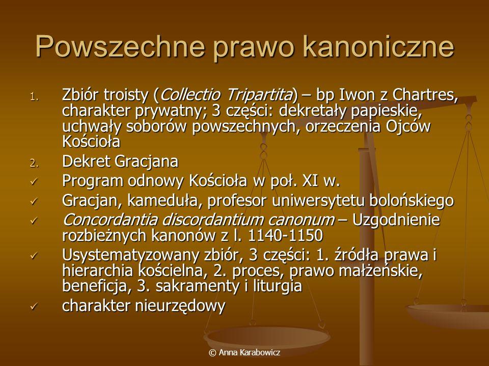 © Anna Karabowicz Powszechne prawo kanoniczne 1. Zbiór troisty (Collectio Tripartita) – bp Iwon z Chartres, charakter prywatny; 3 części: dekretały pa