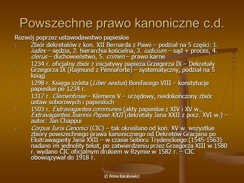 © Anna Karabowicz Powszechne prawo kanoniczne c.d. Rozwój poprzez ustawodawstwo papieskie 1. Zbiór dekretałów z kon. XII Bernarda z Pawii – podział na