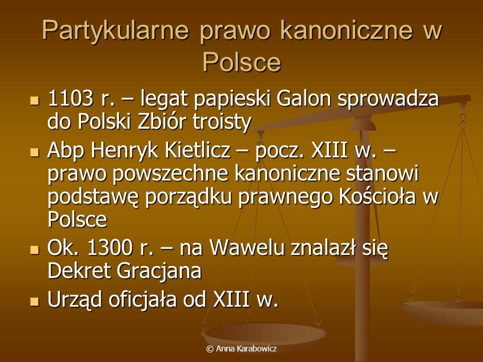 © Anna Karabowicz Partykularne prawo kanoniczne w Polsce 1103 r. – legat papieski Galon sprowadza do Polski Zbiór troisty 1103 r. – legat papieski Gal