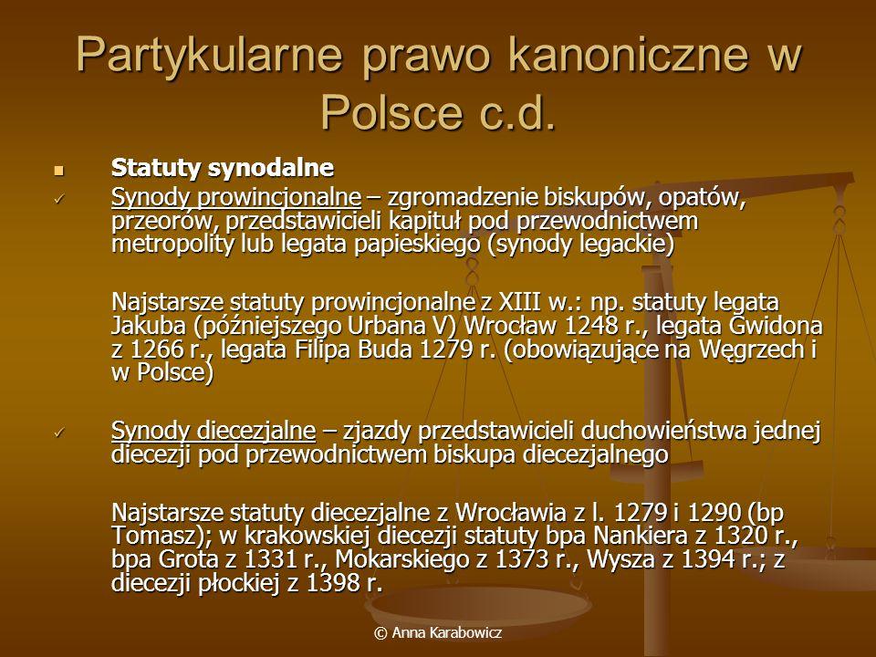 © Anna Karabowicz Partykularne prawo kanoniczne w Polsce c.d. Statuty synodalne Statuty synodalne Synody prowincjonalne – zgromadzenie biskupów, opató