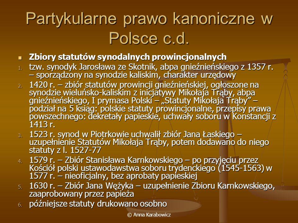 © Anna Karabowicz Partykularne prawo kanoniczne w Polsce c.d. Zbiory statutów synodalnych prowincjonalnych Zbiory statutów synodalnych prowincjonalnyc