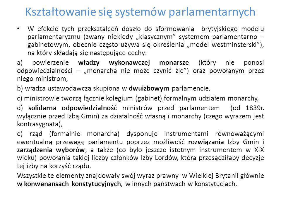 Klasyczny system parlamentarno - gabinetowy i jego przekształcenie System ten nazywany był często systemem równowagi ze względu na podwójną odpowiedzialność ministrów: przed monarchą (który swobodnie dobierał sobie ministrów) oraz parlamentem, który posiadał prawo pociągania do odpowiedzialności ministrów, początkowo prawnej (impeachment, act of attainder), a później politycznej.