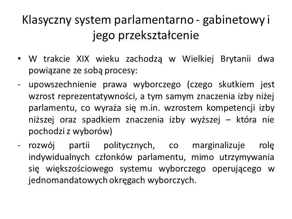 Klasyczny system parlamentarno - gabinetowy i jego przekształcenie W efekcie wytwarza się stabilna większość parlamentarna, która gotowa jest poprzeć jedynie tych ministrów, do których ma zaufanie, Dotychczas wykształcona zasada, zgodnie z którą, aby zostać ministrem należy cieszyć się zaufaniem parlamentu, zostaje doprecyzowana w ten sposób, że to większość parlamentarna staje się źródłem władzy gabinetu, Minister kontrasygnuje jedynie te akty monarchy, które zgodne są z wolą większości parlamentarnej, Monarcha zostaje skazany na współpracę jedynie z tymi ministrami, którzy cieszą się zaufaniem parlamentu.
