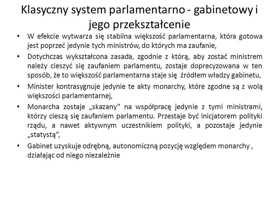 Klasyczny system parlamentarno - gabinetowy i jego przekształcenie W efekcie, równowaga charakterystyczna dla parlamentaryzmu klasycznego została zastąpiona przez przewagę parlamentu nad rządem (monarcha/głowa państwa przestała się liczyć w tym układzie, pozostała symbolem ciągłości historycznej, państwowej etc.) czego dobitnym wyrazem stało się parlamentarne votum nieufności jako siła sprawcza ustąpienia rządu – parlamentaryzm monistyczny Dla zrównoważenia tej przewagi należało utrzymać/przywrócić/ustanowić prawo rządu do rozwiązania parlamentu i zarządzenia przedterminowych wyborów.