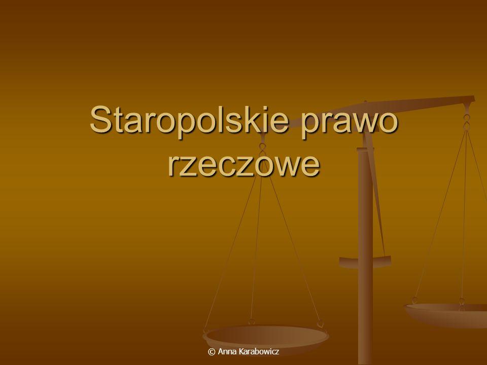 © Anna Karabowicz Staropolskie prawo rzeczowe