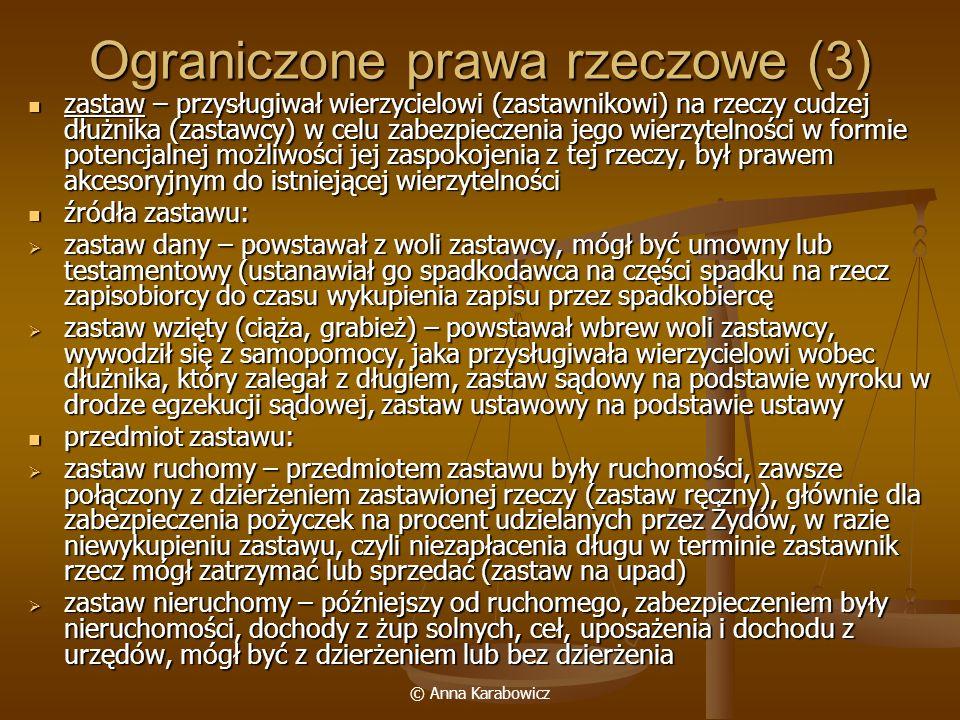 © Anna Karabowicz Ograniczone prawa rzeczowe (3) zastaw – przysługiwał wierzycielowi (zastawnikowi) na rzeczy cudzej dłużnika (zastawcy) w celu zabezp