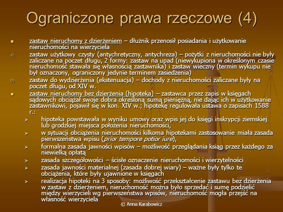 © Anna Karabowicz Ograniczone prawa rzeczowe (4) zastaw nieruchomy z dzierżeniem – dłużnik przenosił posiadania i użytkowanie nieruchomości na wierzyc