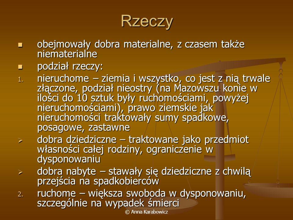 © Anna Karabowicz Rzeczy obejmowały dobra materialne, z czasem także niematerialne obejmowały dobra materialne, z czasem także niematerialne podział r