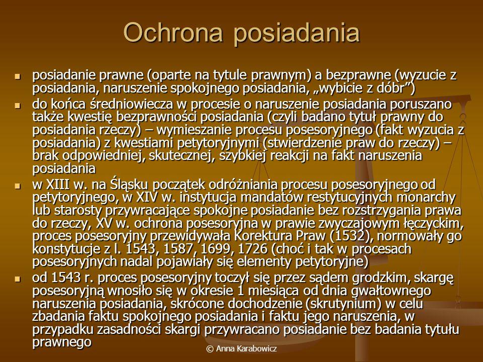 © Anna Karabowicz Ochrona posiadania posiadanie prawne (oparte na tytule prawnym) a bezprawne (wyzucie z posiadania, naruszenie spokojnego posiadania,