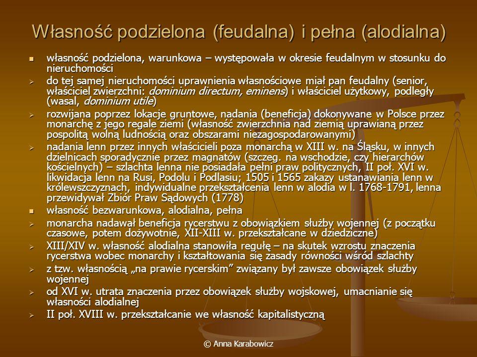 © Anna Karabowicz Własność podzielona (feudalna) i pełna (alodialna) własność podzielona, warunkowa – występowała w okresie feudalnym w stosunku do ni