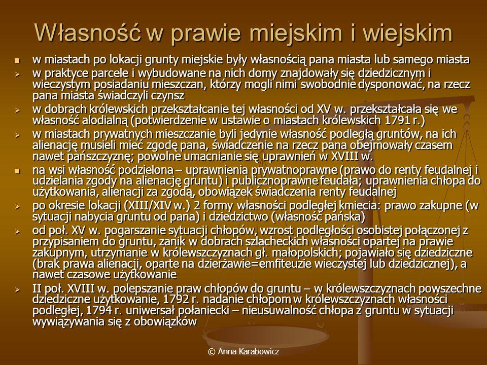 © Anna Karabowicz Własność w prawie miejskim i wiejskim w miastach po lokacji grunty miejskie były własnością pana miasta lub samego miasta w miastach