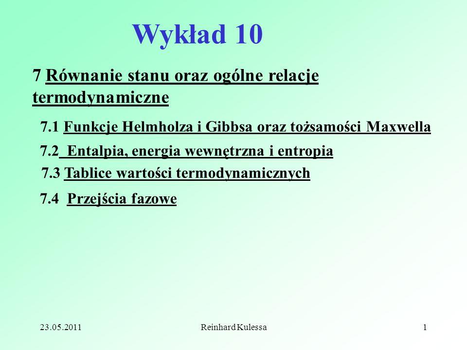 23.05.2011Reinhard Kulessa1 Wykład 10 7 Równanie stanu oraz ogólne relacje termodynamiczne 7.1 Funkcje Helmholza i Gibbsa oraz tożsamości Maxwella 7.4