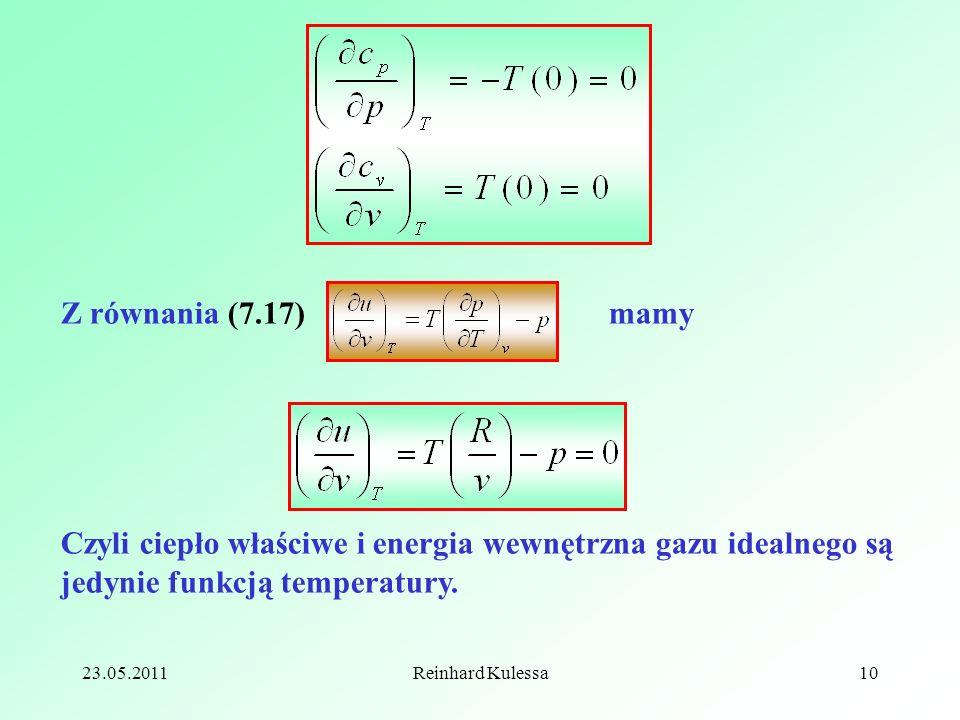 23.05.2011Reinhard Kulessa10 Z równania (7.17) mamy Czyli ciepło właściwe i energia wewnętrzna gazu idealnego są jedynie funkcją temperatury...