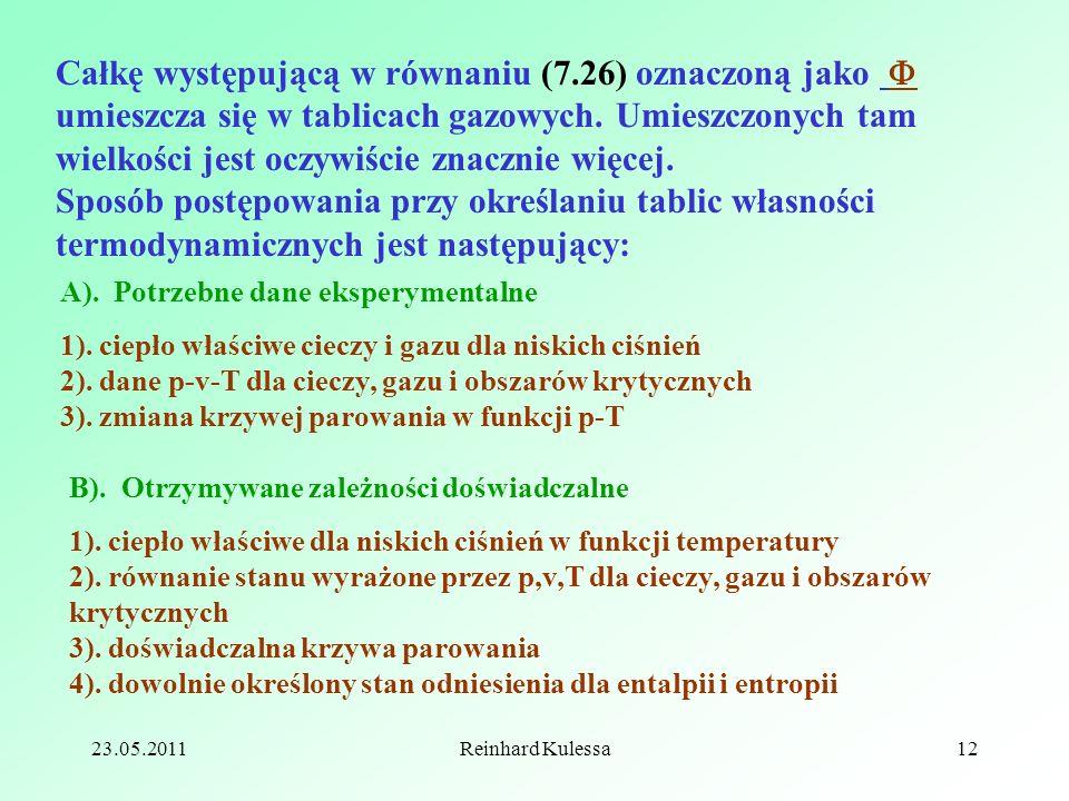 23.05.2011Reinhard Kulessa12 Całkę występującą w równaniu (7.26) oznaczoną jako umieszcza się w tablicach gazowych. Umieszczonych tam wielkości jest o
