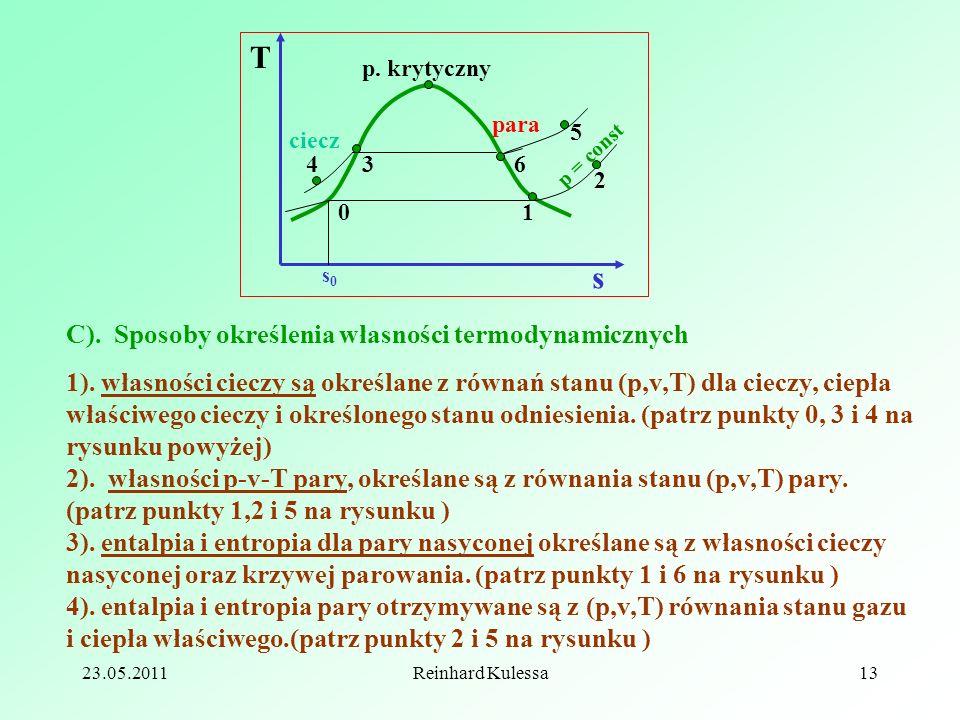23.05.2011Reinhard Kulessa13 C). Sposoby określenia własności termodynamicznych 1). własności cieczy są określane z równań stanu (p,v,T) dla cieczy, c