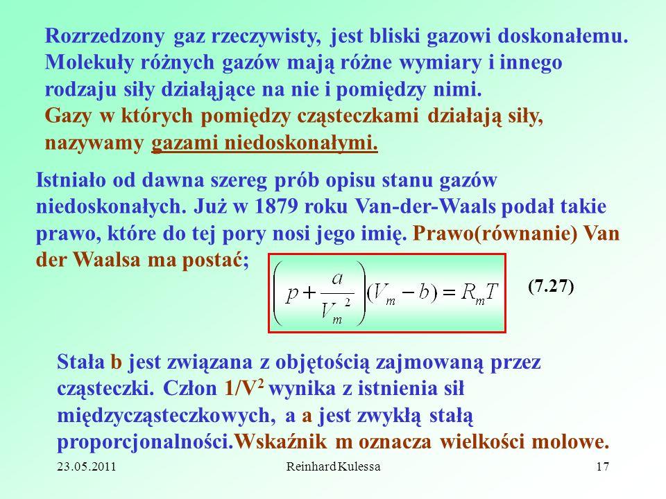 23.05.2011Reinhard Kulessa17 Rozrzedzony gaz rzeczywisty, jest bliski gazowi doskonałemu. Molekuły różnych gazów mają różne wymiary i innego rodzaju s