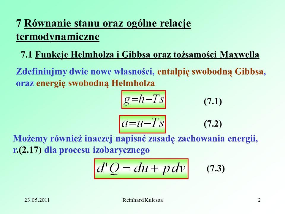 23.05.2011Reinhard Kulessa2 7 Równanie stanu oraz ogólne relacje termodynamiczne 7.1 Funkcje Helmholza i Gibbsa oraz tożsamości Maxwella Zdefiniujmy d