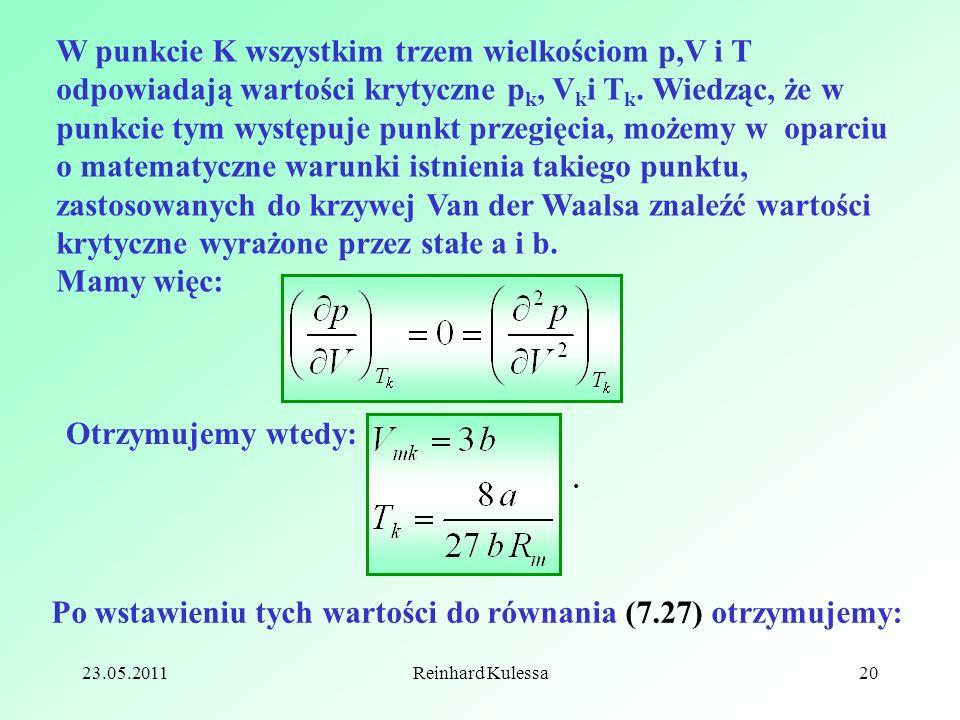 23.05.2011Reinhard Kulessa20 W punkcie K wszystkim trzem wielkościom p,V i T odpowiadają wartości krytyczne p k, V k i T k. Wiedząc, że w punkcie tym