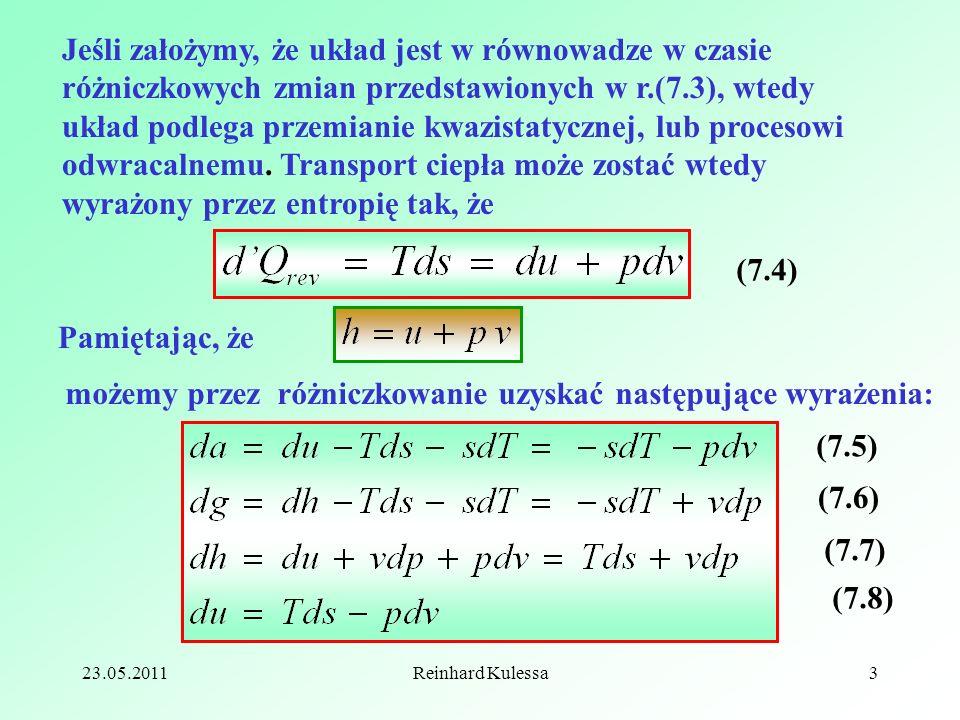 23.05.2011Reinhard Kulessa3 Jeśli założymy, że układ jest w równowadze w czasie różniczkowych zmian przedstawionych w r.(7.3), wtedy układ podlega prz