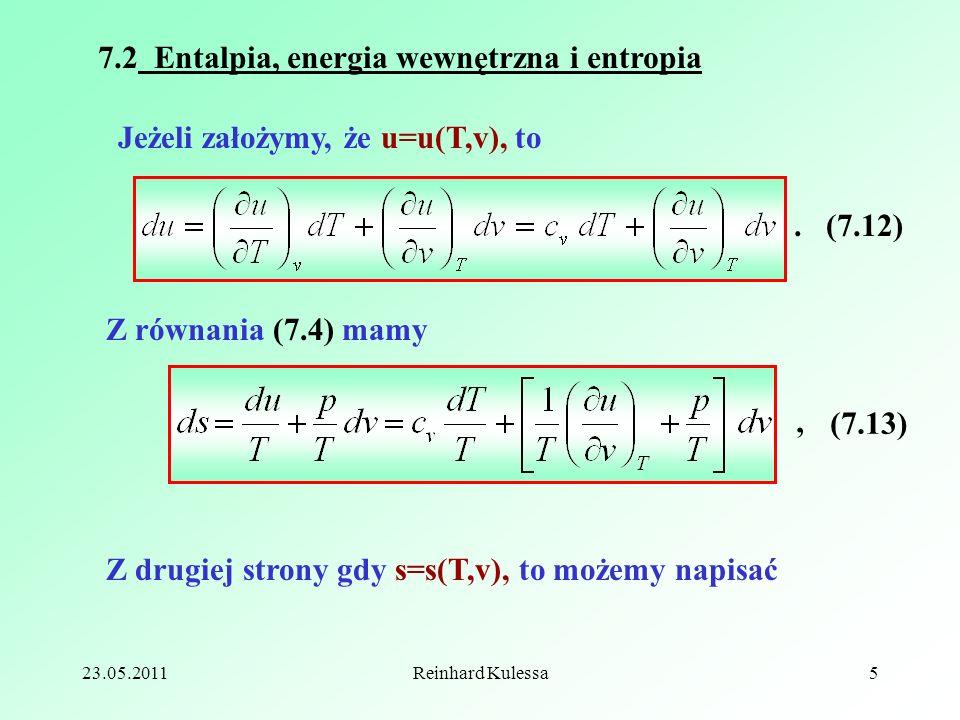 23.05.2011Reinhard Kulessa5 7.2 Entalpia, energia wewnętrzna i entropia Jeżeli założymy, że u=u(T,v), to Z równania (7.4) mamy (7.12). (7.13), Z drugi