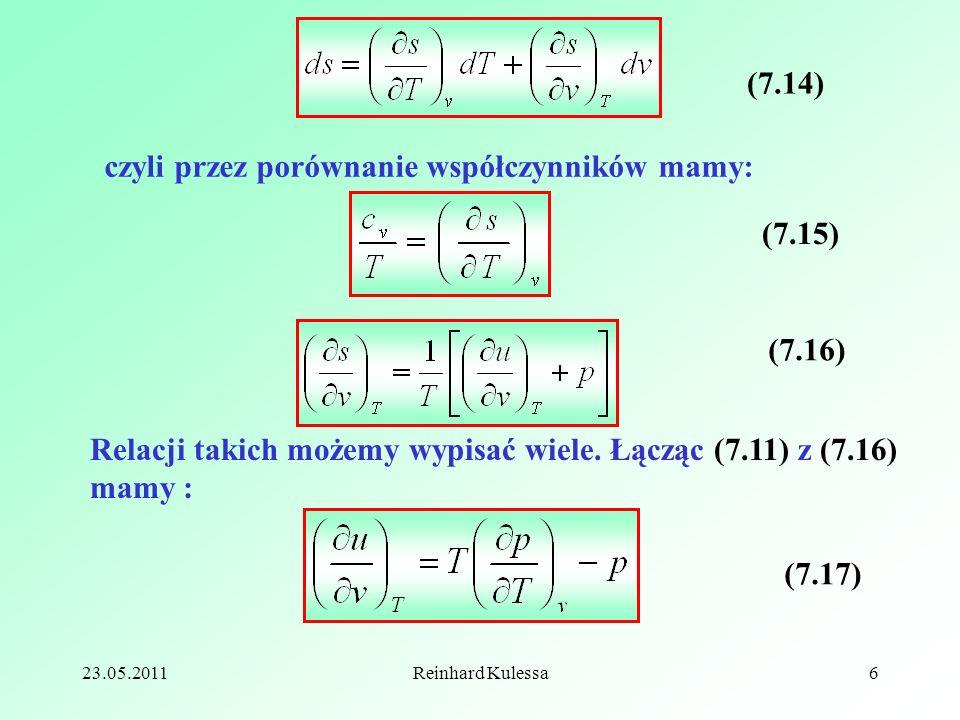 23.05.2011Reinhard Kulessa6 (7.14) czyli przez porównanie współczynników mamy: (7.15) (7.16) Relacji takich możemy wypisać wiele. Łącząc (7.11) z (7.1