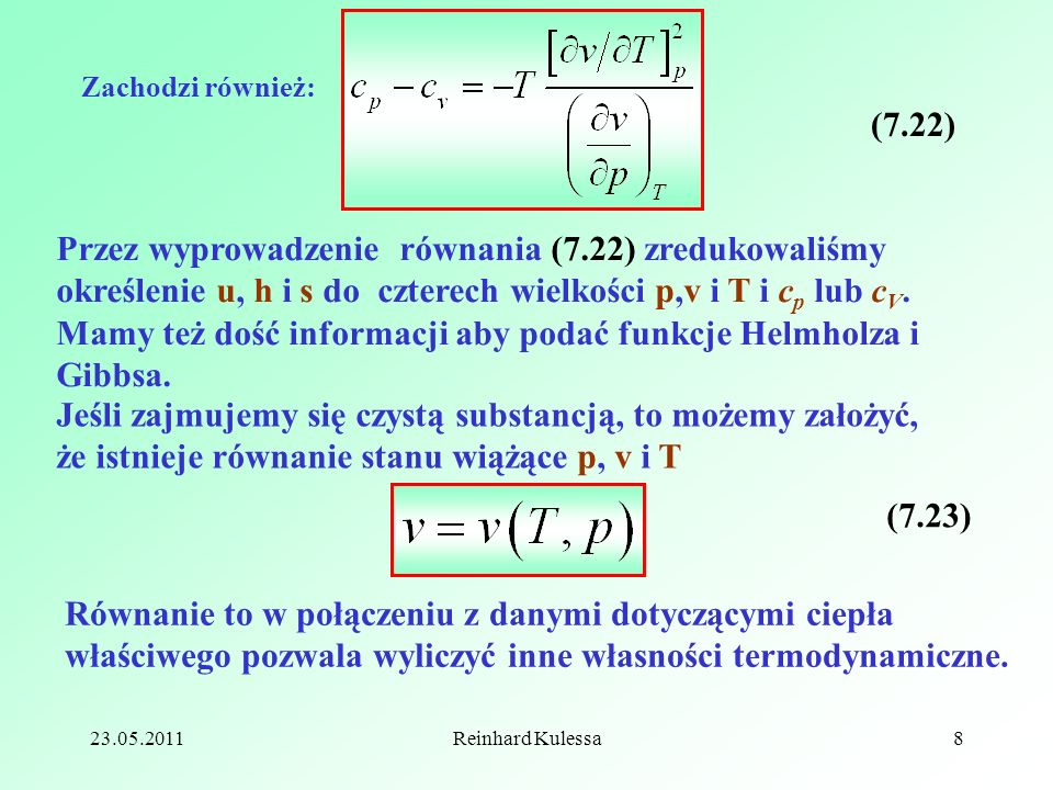 23.05.2011Reinhard Kulessa8 Przez wyprowadzenie równania (7.22) zredukowaliśmy określenie u, h i s do czterech wielkości p,v i T i c p lub c V. Mamy t