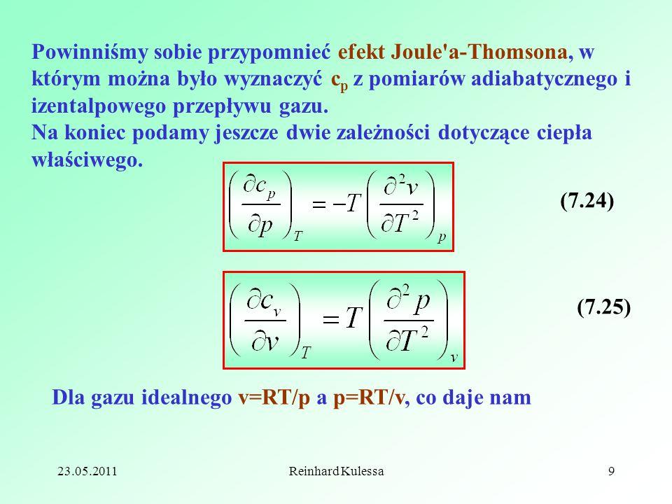 23.05.2011Reinhard Kulessa9 Powinniśmy sobie przypomnieć efekt Joule'a-Thomsona, w którym można było wyznaczyć c p z pomiarów adiabatycznego i izental