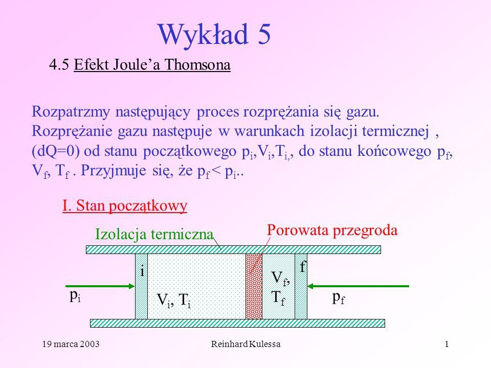 19 marca 2003Reinhard Kulessa1 Wykład 5 4.5 Efekt Joulea Thomsona Rozpatrzmy następujący proces rozprężania się gazu. Rozprężanie gazu następuje w war