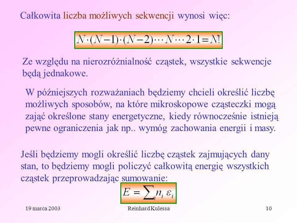 19 marca 2003Reinhard Kulessa10 Całkowita liczba możliwych sekwencji wynosi więc: Ze względu na nierozróżnialność cząstek, wszystkie sekwencje będą je