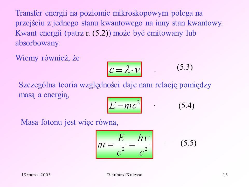 19 marca 2003Reinhard Kulessa13 Transfer energii na poziomie mikroskopowym polega na przejściu z jednego stanu kwantowego na inny stan kwantowy. Kwant