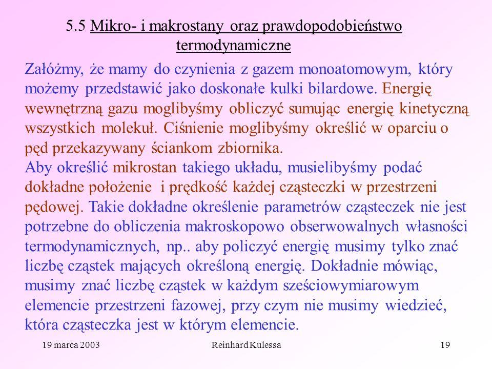 19 marca 2003Reinhard Kulessa19 5.5 Mikro- i makrostany oraz prawdopodobieństwo termodynamiczne Załóżmy, że mamy do czynienia z gazem monoatomowym, kt