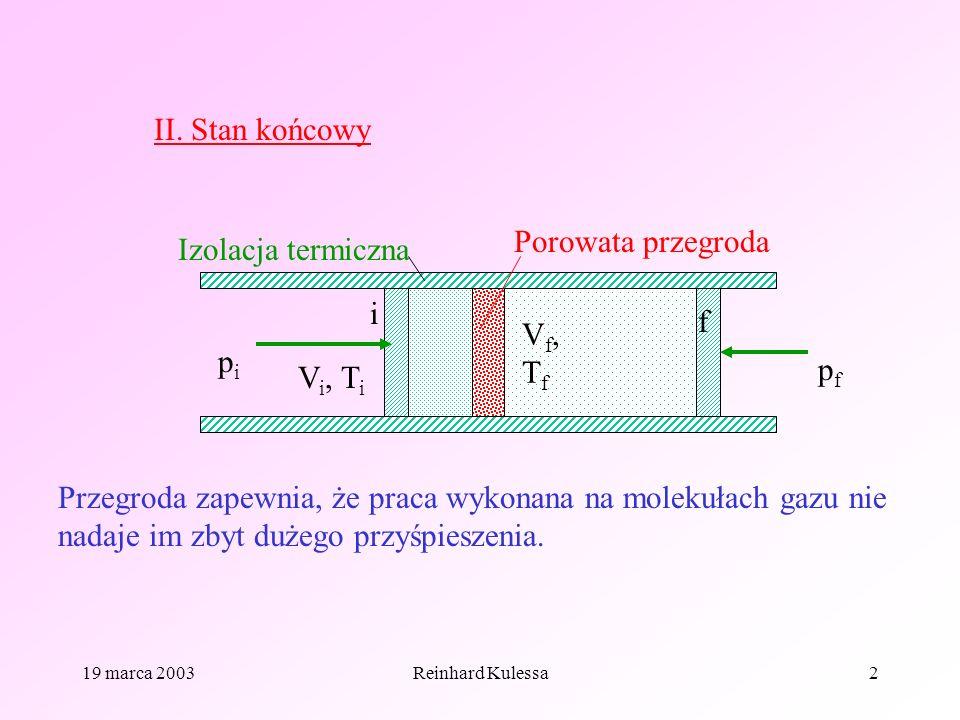 19 marca 2003Reinhard Kulessa2 Izolacja termiczna Porowata przegroda pipi V i, T i Vf,TfVf,Tf pfpf i f Przegroda zapewnia, że praca wykonana na moleku